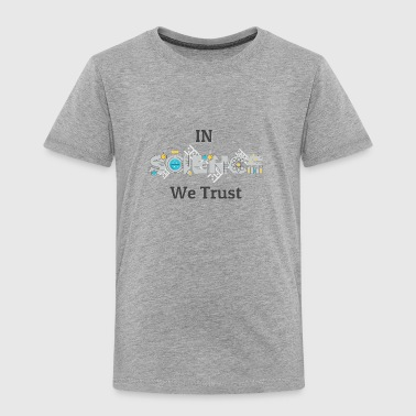 In Science We Trust - Toddler Premium T-Shirt