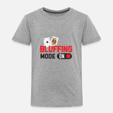 Poker Poker Bluffing Mode Casino Gambling Texas Hold Em Cards - Toddler Premium T-Shirt