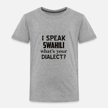 Dialect swahili dialect - Toddler Premium T-Shirt