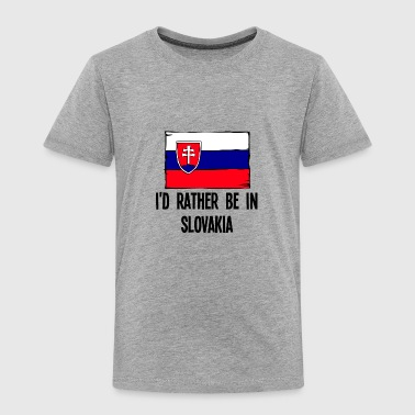 I'd Rather Be In Slovakia - Toddler Premium T-Shirt