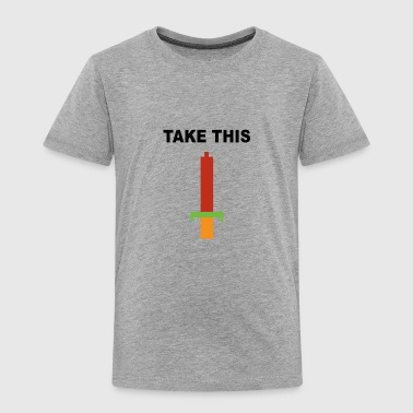 Take this - Toddler Premium T-Shirt