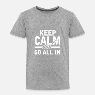 Poker KEEP CALM AND GO ALL IN POKER CASINO ACE HOLDEM - Toddler Premium T-Shirt
