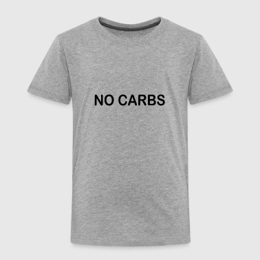 No carbs - Toddler Premium T-Shirt