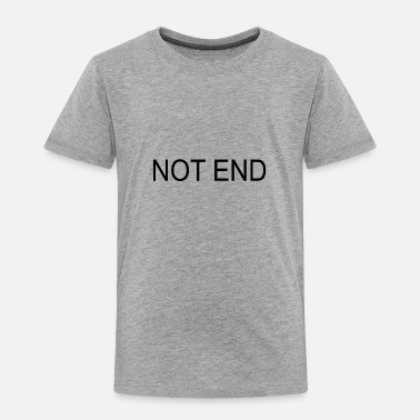 End NOT END - Toddler Premium T-Shirt