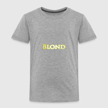 Blond - Toddler Premium T-Shirt