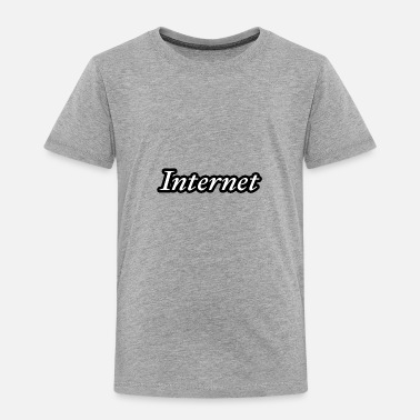 Internet Internet - Toddler Premium T-Shirt