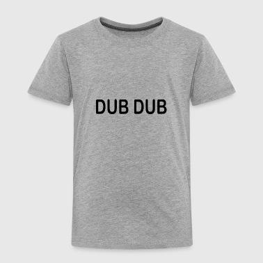 DUB DUB - Toddler Premium T-Shirt