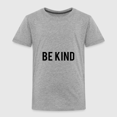Kindness Be Kind T Shirt - Anti bullying kindness youth kids mens tee - Toddler Premium T-Shirt
