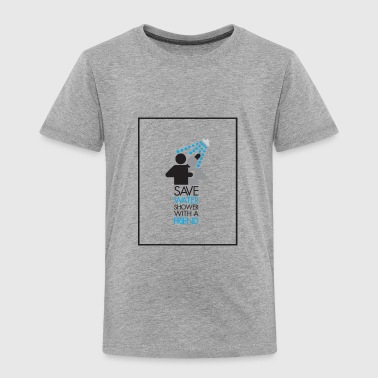 Save water shower with a friend - Toddler Premium T-Shirt