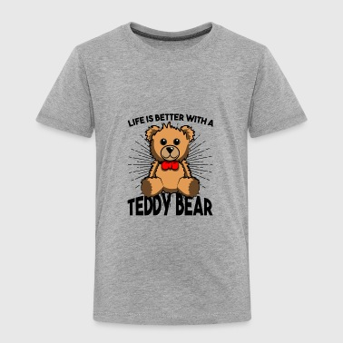 Life Is Better With a Teddy Bear Tshirt Gift idea - Toddler Premium T-Shirt