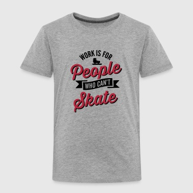 Work is for people who can't tour /  speed skate - Toddler Premium T-Shirt