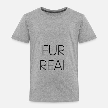 Fur Fur Real - Toddler Premium T-Shirt