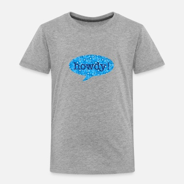 Bubble Boy wordtease howdy baby boy bubble bluz - Toddler Premium T-Shirt