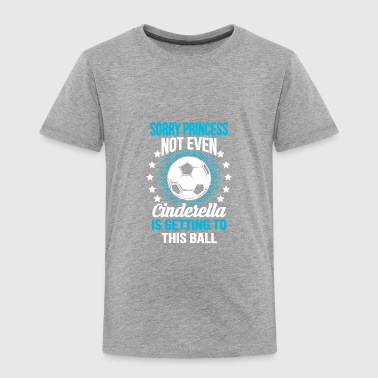 SORRY PRINCESS - SOCCER SHIRT - Toddler Premium T-Shirt