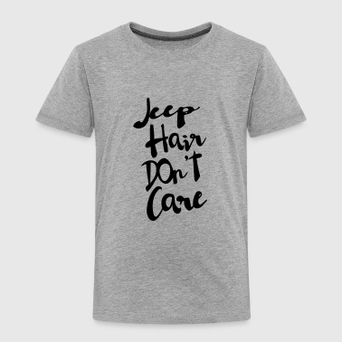 Toddler JEEP HAIR DON'T CARE - Toddler Premium T-Shirt