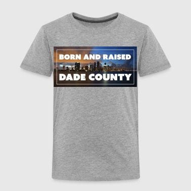 Miami-dade Born and Raised in Dade County - Toddler Premium T-Shirt