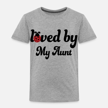 My Aunt Loves Me Loved By My Aunt - Toddler Premium T-Shirt