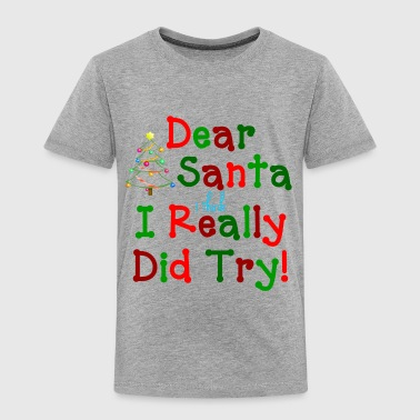 I THINK I REALLY DID TRY! - Toddler Premium T-Shirt