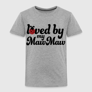 Loved By My MawMaw - Toddler Premium T-Shirt