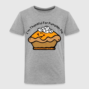 Thankful For Pie Thankful For Pumpkin Pie - Toddler Premium T-Shirt