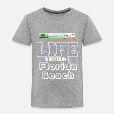 Florida Beach Life is better on a Florida beach! - Toddler Premium T-Shirt
