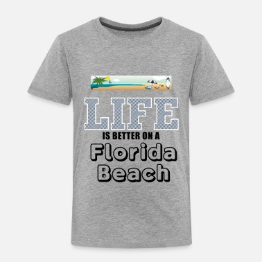 Florida Beach Life is better on a Florida beach - Toddler Premium T-Shirt