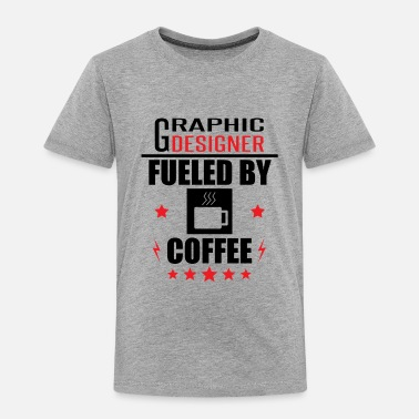 Coffee Graphic Designer Fueled By Coffee - Toddler Premium T-Shirt