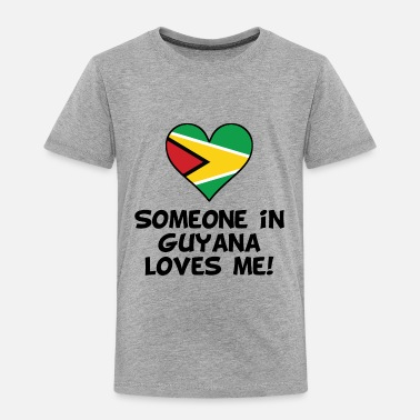 Guyana Someone In Guyana Loves Me - Toddler Premium T-Shirt