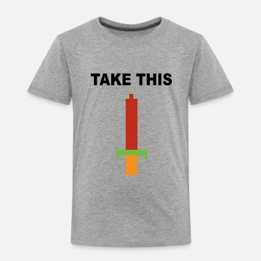 Take Take this - Toddler Premium T-Shirt