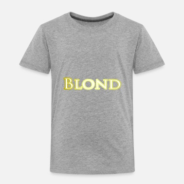 Blonde Blond - Toddler Premium T-Shirt