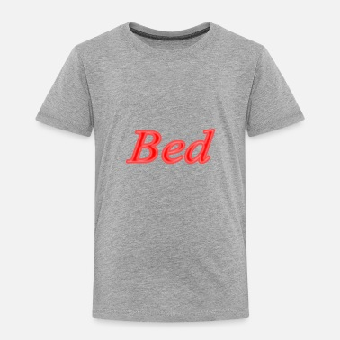 Bed Bed - Toddler Premium T-Shirt