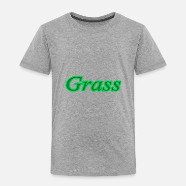 Grass grass - Toddler Premium T-Shirt