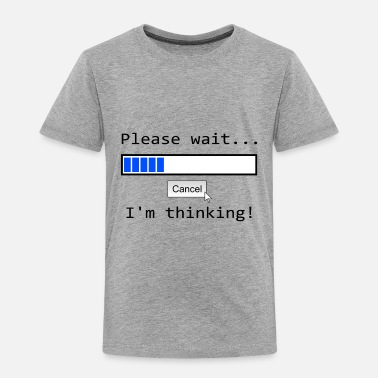 Please wait... I'm thinking - Toddler Premium T-Shirt