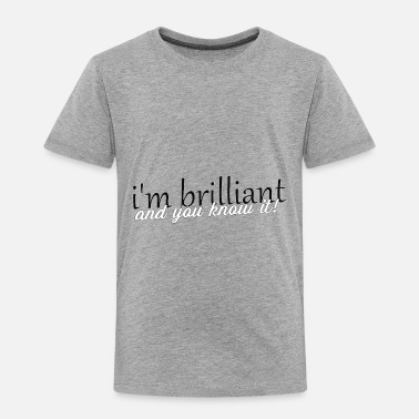 Brilliant brilliant - Toddler Premium T-Shirt