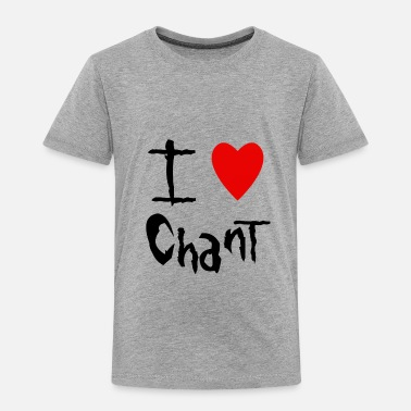 Chant Chant I love - Toddler Premium T-Shirt