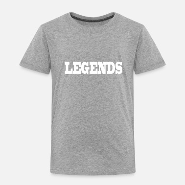 Legend LEGENDS - Toddler Premium T-Shirt