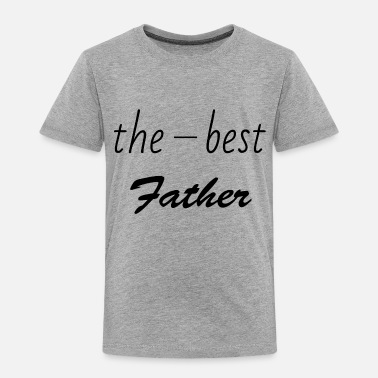 Best Father the best Father - Toddler Premium T-Shirt