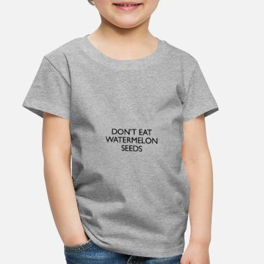 Pregnancy don't eat watermelon seeds - Toddler Premium T-Shirt