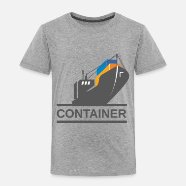 Container Container Ship - Toddler Premium T-Shirt