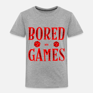 Unemployed Bored with games - Toddler Premium T-Shirt