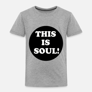 Souls This Is Soul - Toddler Premium T-Shirt
