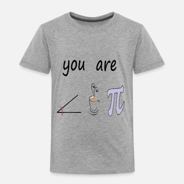 Mathematics Romantic You Are The Right Cup of Pie - Toddler Premium T-Shirt