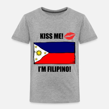 Funny Filipino Kiss Me I'm Filipino - Toddler Premium T-Shirt