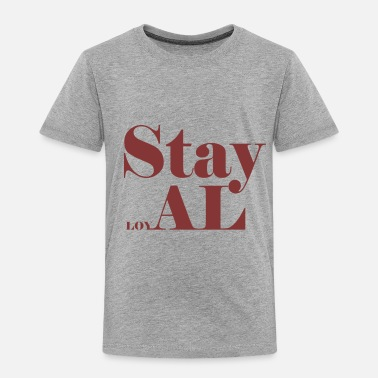 Loyal STAY LOYAL - Toddler Premium T-Shirt