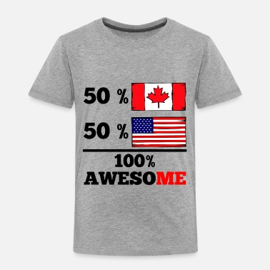2d2f50a8510 Canadian Half Canadian Half American 100% Awesome - Toddler Premium T-Shirt