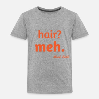 Bald Hair? Meh. - For the Bald and Proud - Toddler Premium T-Shirt