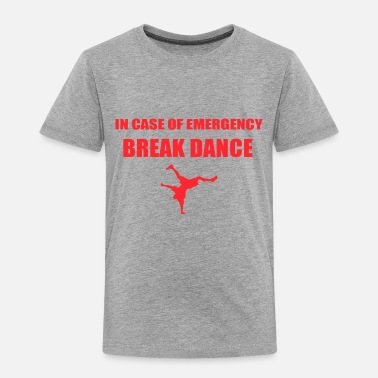 Break Dance BREAK DANCE - Toddler Premium T-Shirt