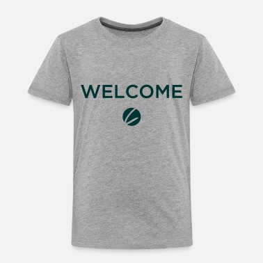 Welcome Welcome - Toddler Premium T-Shirt