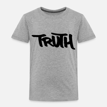 Truth Truth - Toddler Premium T-Shirt