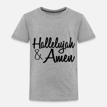 Hallelujah & Amen - Toddler Premium T-Shirt
